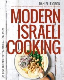 Modern Israeli Cooking : 100 New Recipes for Traditional Classics, Paperback / softback Book