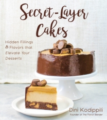 Secret-Layer Cakes : Hidden Fillings and Flavors that Elevate Your Desserts, Paperback / softback Book
