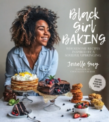 Black Girl Baking : Wholesome Recipes Inspired by a Soulful Upbringing, Paperback / softback Book