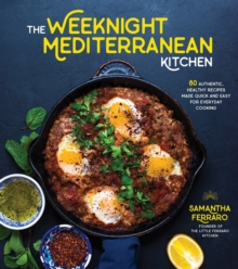 The Weeknight Mediterranean Kitchen : Discover the Health and Flavor of the Mediterranean with Easy, Authentic Recipes, Paperback / softback Book