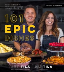 101 Epic Dishes : Recipes That Teach You How to Make the Classics Even More Delicious, Paperback / softback Book