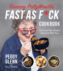 Granny PottyMouth's Fast as F*ck Cookbook : Tried and True Recipes Seasoned with Sass, Paperback / softback Book