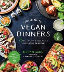 30-Minute Vegan Dinners : 75 Fast Plant-Based Meals You'Re Going to Crave!, Paperback / softback Book