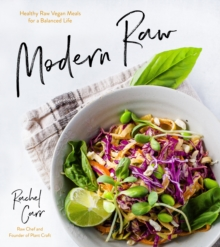 Modern Raw : Healthy Raw-Vegan Meals for a Balanced Life, Paperback / softback Book