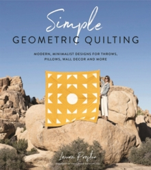 Simple Geometric Quilting : Modern, Minimalist Designs for Throws, Pillows, Wall Decor and More, Paperback / softback Book