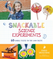 Snackable Science Experiments : 60 Edible Tests to Try and Taste, Paperback / softback Book