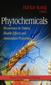 Phytochemicals : Occurrence in Nature, Health Effects & Antioxidant Properties, Hardback Book