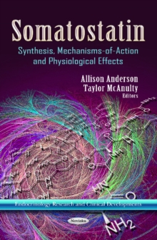 Somatostatin : Synthesis, Mechanisms-of-Action & Physiological Effects, Paperback / softback Book