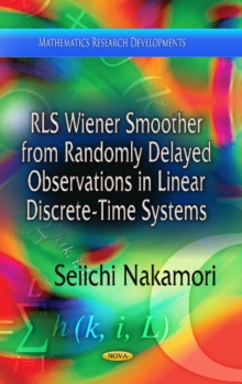 RLS Wiener Smoother from Randomly Delayed Observations in Linear Discrete-Time Systems, Hardback Book