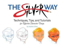 The Silver Way : Techniques, Tips, and Tutorials for Effective Character Design, Paperback / softback Book