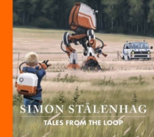 Tales from the Loop, Hardback Book