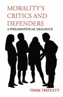 Morality's Critics and Defenders : A Philosophical Dialogue, Paperback / softback Book
