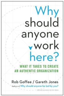 Why Should Anyone Work Here? : What it Takes to Create an Authentic Organization, Hardback Book