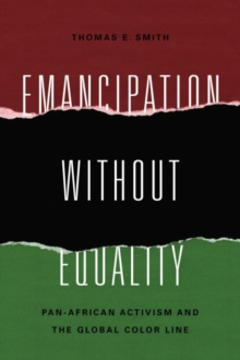 Emancipation without Equality : Pan-African Activism and the Global Color Line, Paperback / softback Book
