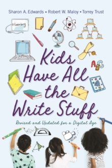 Kids Have All the Write Stuff : Revised and Updated for a Digital Age, Paperback / softback Book