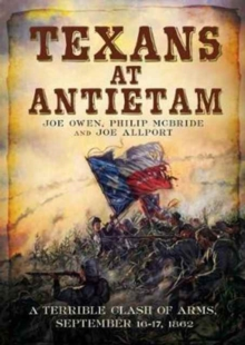 Texans at Antietam : A Terrible Clash of Arms, September 16-17, 1862, Paperback Book