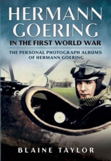 Hermann Goering in the First World War : The Personal Photograph Albums of Hermann Goering, Hardback Book