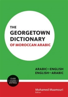 The Georgetown Dictionary of Moroccan Arabic : Arabic-English, English-Arabic, Hardback Book