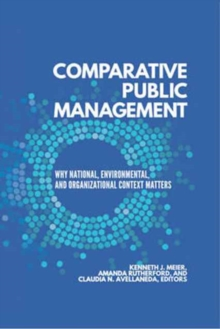 Comparative Public Management : Why National, Environmental, and Organizational Context Matters, Paperback / softback Book