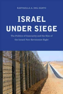 Israel under Siege : The Politics of Insecurity and the Rise of the Israeli Neo-Revisionist Right, Paperback / softback Book