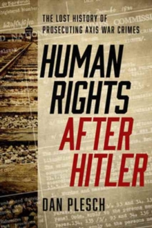 Human Rights after Hitler : The Lost History of Prosecuting Axis War Crimes, Hardback Book