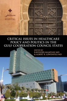 Critical Issues in Healthcare Policy and Politics in the Gulf Cooperation Council States, Hardback Book