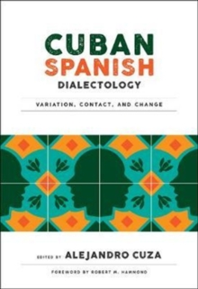 Cuban Spanish Dialectology : Variation, Contact, and Change, Paperback / softback Book
