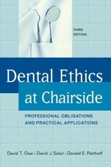 Dental Ethics at Chairside : Professional Obligations and Practical Applications, Third Edition, Hardback Book