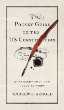 A Pocket Guide to the US Constitution : What Every American Needs to Know, Hardback Book