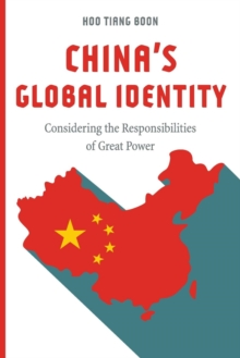 China's Global Identity : Considering the Responsibilities of Great Power, Paperback / softback Book