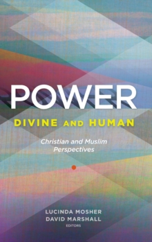 Power: Divine and Human : Christian and Muslim Perspectives, Hardback Book