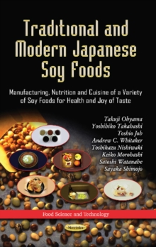 Traditional & Modern Japanese Soy Foods : Manufacturing, Nutrition & Cuisine of a Variety of Soy Foods for Health & Joy of Taste, Paperback / softback Book