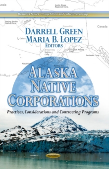 Alaska Native Corporations : Practices, Considerations & Contracting Programs, Paperback / softback Book
