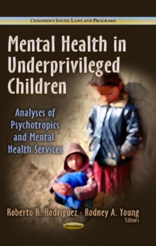 Mental Health in Underprivileged Children : Analyses of Psychotropics & Mental Health Services, Paperback / softback Book