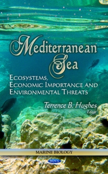 Mediterranean Sea : Ecosystems, Economic Importance & Environmental Threats, Hardback Book