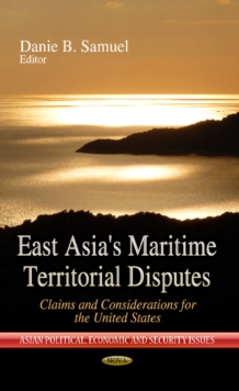 East Asia's Maritime Territorial Disputes : Claims & Considerations for the United States, Hardback Book