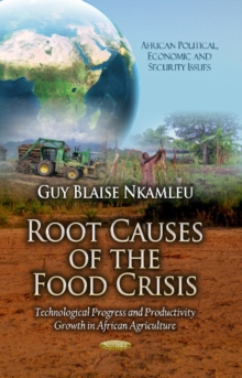 Root Causes of the Food Crisis : Technological Progress & Productivity Growth in African Agriculture, Paperback / softback Book