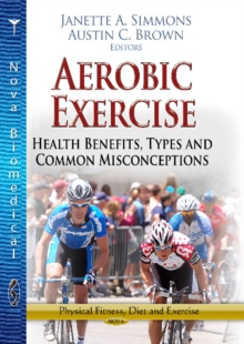 Aerobic Exercise : Health Benefits, Types & Common Misconceptions, Hardback Book