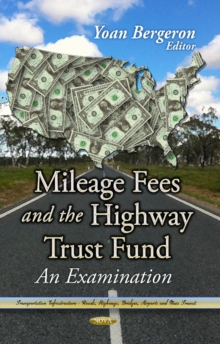 Mileage Fees & the Highway Trust Fund : An Examination, Hardback Book