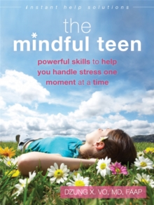 The Mindful Teen : Powerful Skills to Help You Handle Stress One Moment at a Time, Paperback Book