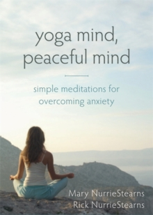 Yoga Mind, Peaceful Mind : Simple Meditations for Overcoming Anxiety, Paperback / softback Book