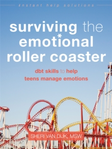Surviving the Emotional Roller Coaster : DBT Skills to Help Teens Manage Emotions, Paperback / softback Book