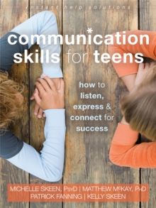 Communication Skills for Teens : How to Listen, Express, and Connect for Success, Paperback / softback Book