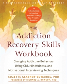 The Addiction Recovery Skills Workbook : Changing Addictive Behaviors Using CBT, Mindfulness, and Motivational Interviewing Techniques, Paperback / softback Book