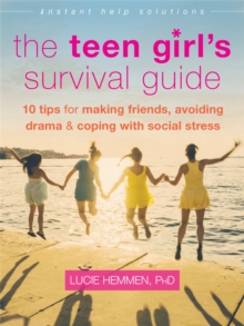 The Teen Girl's Survival Guide : Ten Tips for Making Friends, Avoiding Drama, and Coping with Social Stress, Paperback Book