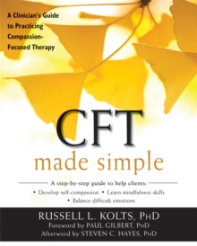 CFT Made Simple : A Clinician's Guide to Practicing Compassion-Focused Therapy, Paperback / softback Book