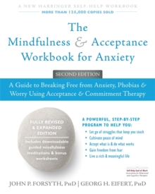 The Mindfulness and Acceptance Workbook for Anxiety : A Guide to Breaking Free From Anxiety, Phobias, and Worry Using Acceptance and Commitment Therapy, Paperback Book