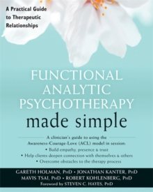 Functional Analytic Psychotherapy Made Simple : A Practical Guide to Therapeutic Relationships, Paperback / softback Book
