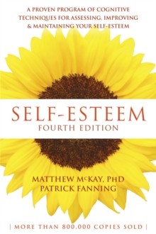 Self-Esteem, 4th Edition : A Proven Program of Cognitive Techniques for Assessing, Improving, and Maintaining your Self-Esteem, Paperback Book