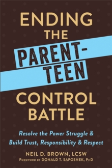 Ending the Parent-Teen Control Battle : Resolve the Power Struggle and Build Trust, Responsibility, and Respect, Paperback / softback Book